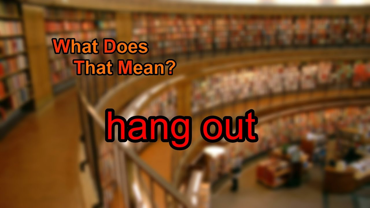 What does hang out mean