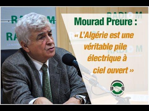 Mourad Preure : « L'Algérie est une véritable pile électrique à ciel ouvert »