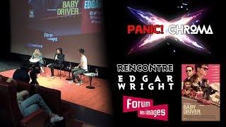 Panic! x Chroma - Rencontre avec Edgar Wright (Baby Driver) @ Forum des Images