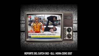 Reporte del Catch 002 - GLL : Hora Cero 2017