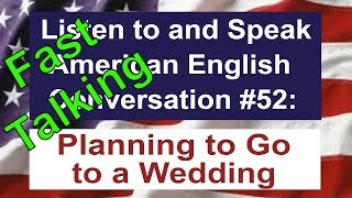Learn to talk Fast - Listen to and Speak American English Conversation #52
