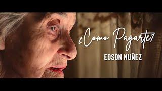 ¿CÓMO PAGARTE? - EDSON NUÑEZ (VÍDEO OFICIAL)