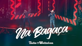 Baixar Talis e Welinton - Na Bagaça