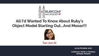 All I'd Wanted To Know About Ruby's Object Model Starting Out...And Mooar!!! - RubyConfMY 2017