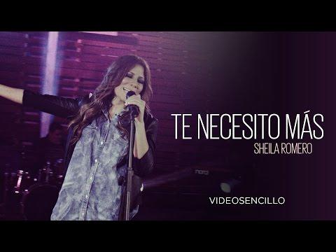 Sheila Romero - Te necesito más (Video con letra)