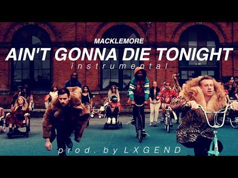 Macklemore - Ain't Gonna Die Tonight (Instrumental + DOWNLOAD LINK)