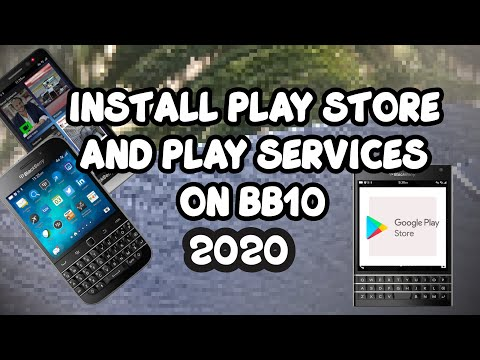 How To Install Google Play Store And Play Services On Blackberry 10 Devices (2020)