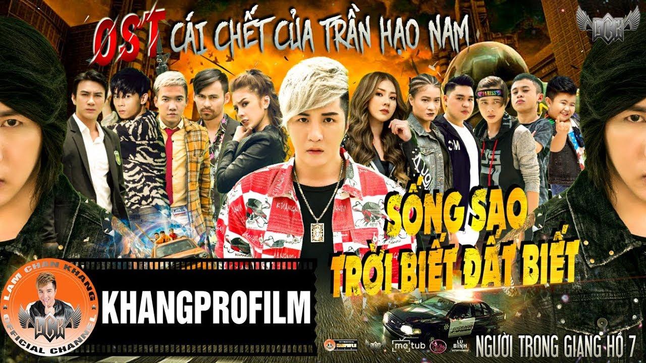 MV SỐNG SAO TRỜI BIẾT ĐẤT BIẾT | LÂM CHẤN KHANG | OST NGƯỜI TRONG GIANG HỒ 7| NEW SONG 2019