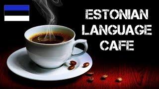 Estonian LANGUAGE CAFE | Eesti keele kohvik | Языковое кафе