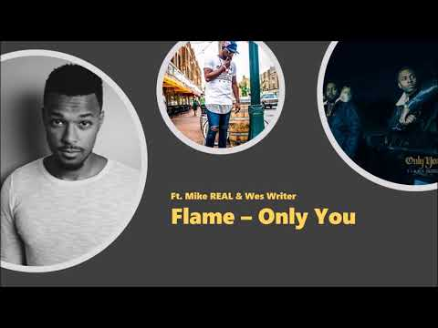 FLAME - Only You ft. Mike REAL & Wes Writer