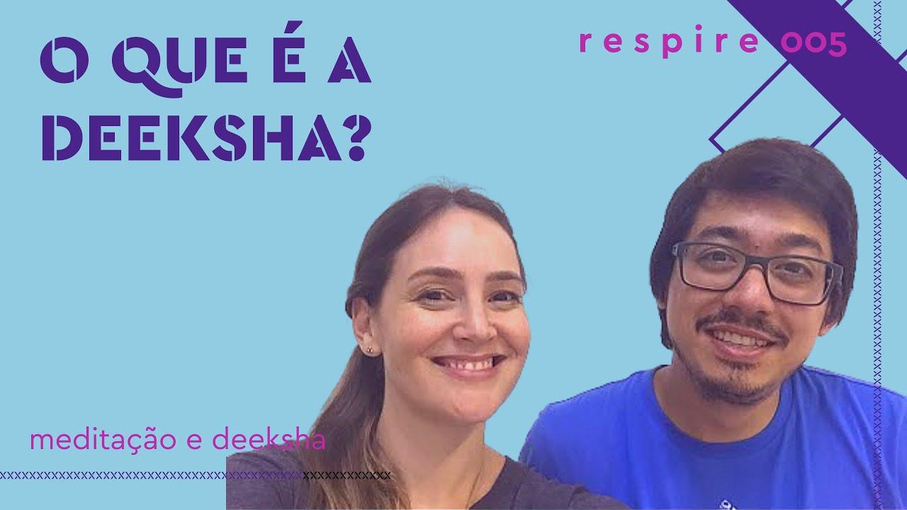 o que é a deeksha? | respire 005 | meditação e deeksha