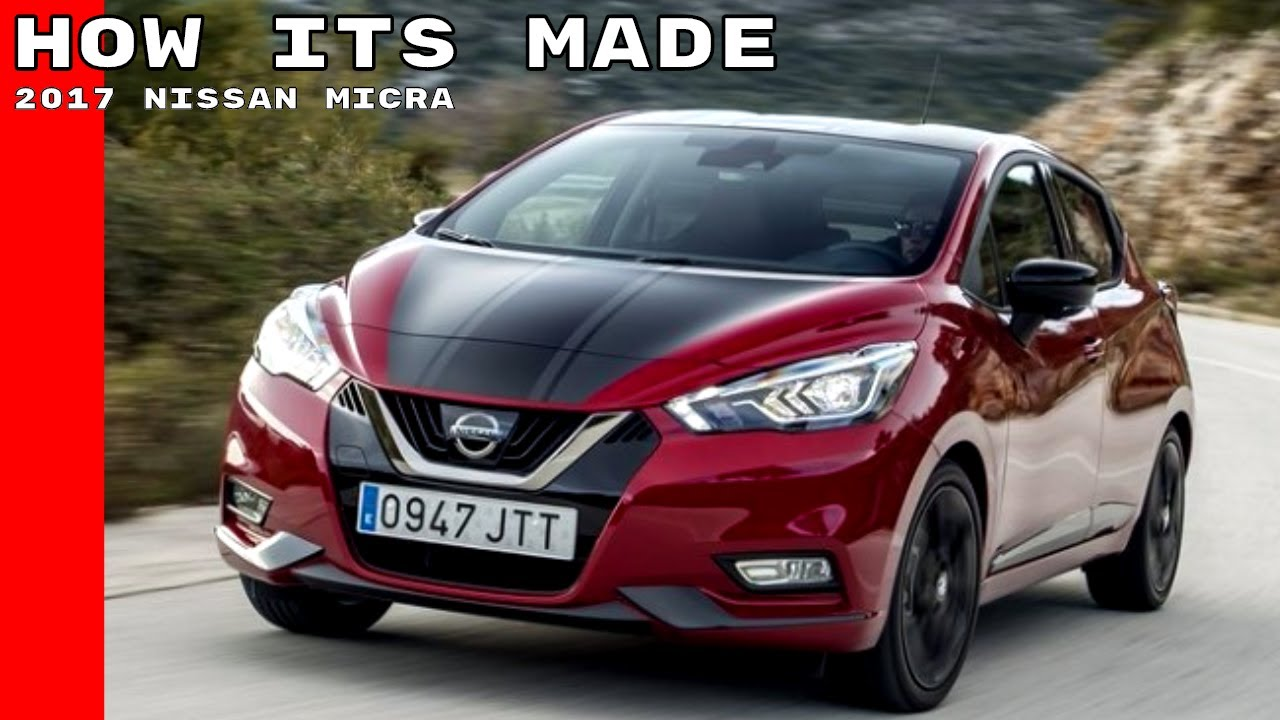 2017 Nissan Micra   How Its Made