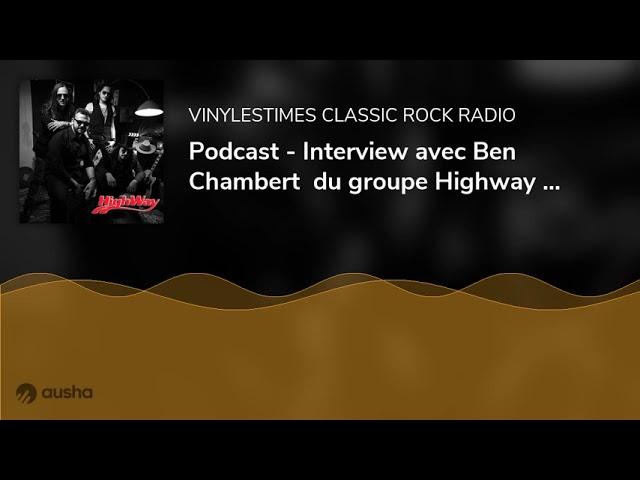 Podcast - Interview avec Ben Chambert  du groupe Highway - 11 07 2021.