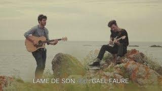 Gael Faure :  on dirait l'Islande | LAME DE SON #6 - Part I