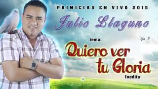 """Quiero Ver Tu Gloria Sobre Mi  """"inedita"""" Julio Llaguno"""