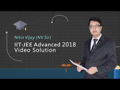 JEE Advanced 2018 Video Solutions of Physics by NV SirQ.NO: 1 to 18 (Paper-1)