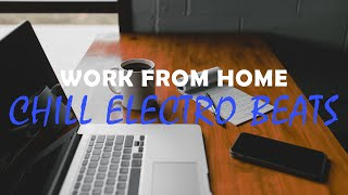 1 Hour of Chill Electro Beats to Work From Home to - Electro Focus