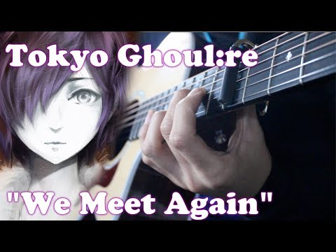Tokyo Ghoul: Re Episode 2 OST - We Meet Again Fingerstyle Guitar Cover