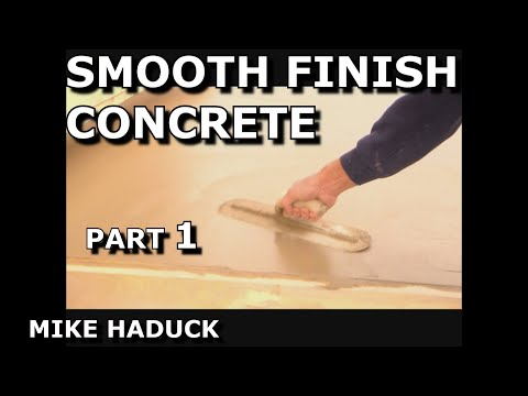 SMOOTH FINISH CONCRETE (part 1 of 4)Mike Haduck