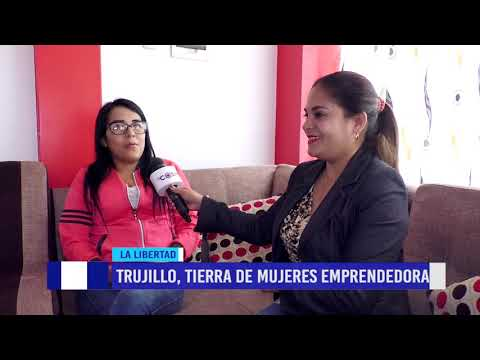 Emprendedores Peruanos: Trujillo, Tierra De Mujeres Emprendedoras