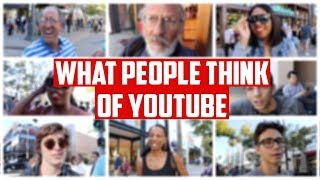WHAT PEOPLE THINK OF YOUTUBE