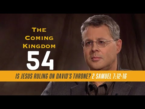 The Coming Kingdom  Episode 54. Is Jesus Ruling on David's Throne? 2 Samuel 7:12-16