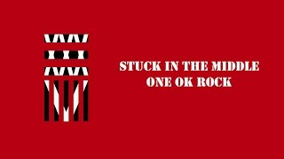 Stuck In The Middle -ONE OK ROCK lyrics video