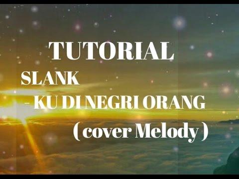 TUTORIAL LAGU SLANK - KU DI NEGRI ORANG ( Cover Melody )