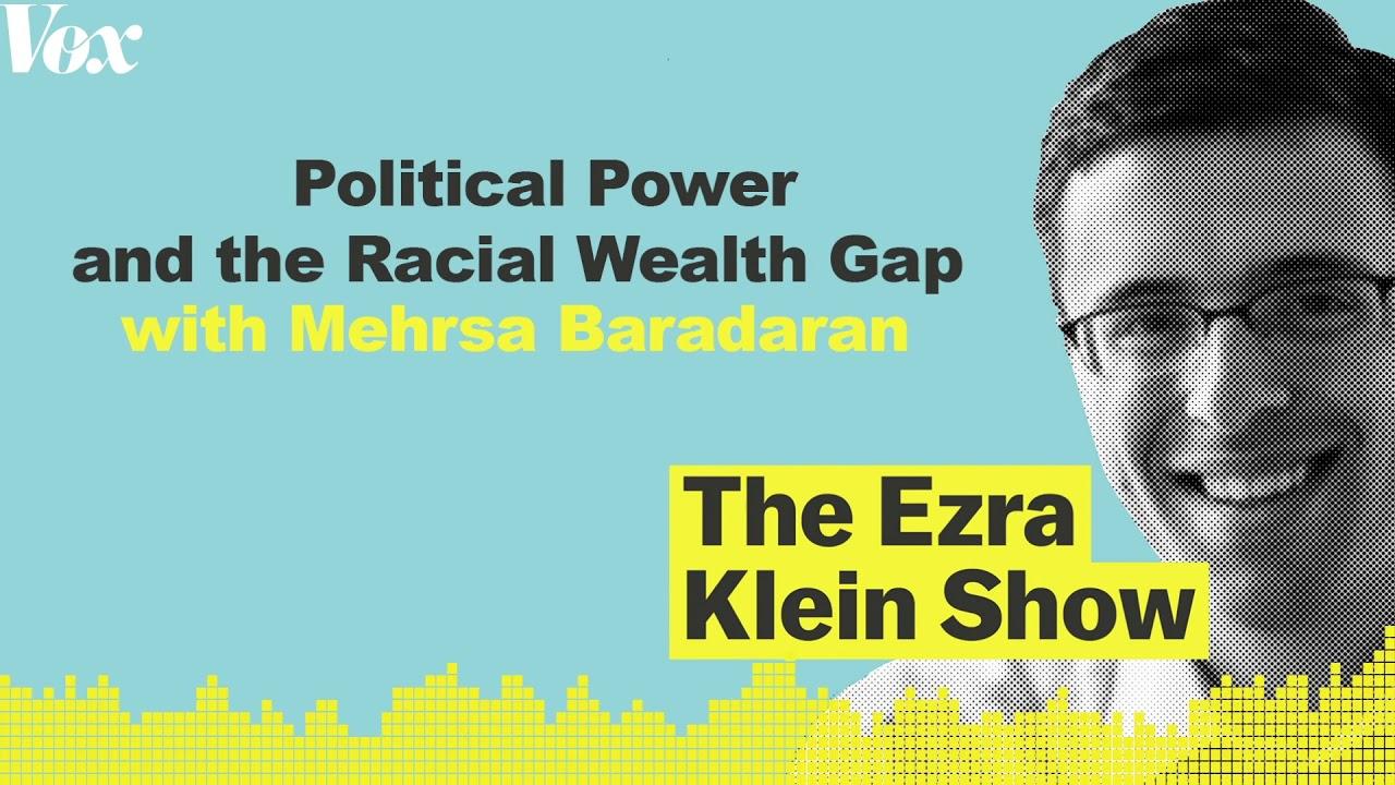 Political Power and The Racial Wealth Gap with Mehrsa Baradaran | The Ezra Klein Show