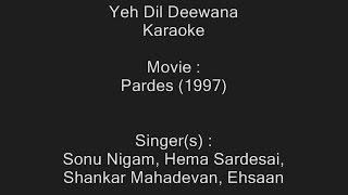 Yeh Dil Deewana - Karaoke - Pardes (1997) - Sonu Nigam, Hema Sardesai,  Shankar Mahadevan, Ehsaan