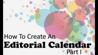 How to Create an Editorial Calendar - Part I