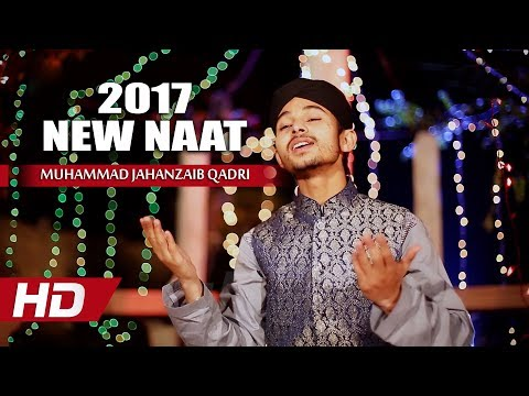 NEW NAAT SHARIF - MUHAMMAD JAHANZAIB QADRI NAATS - BEAUTIFUL NAAT 2017 - HD NAAT NEW PUNJABI