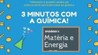 """Que a """"Matéria"""" esteja com você: Matéria e Energia"""