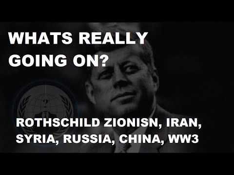Whats really going on? - Rothschild Zionism, Iran, Syria, Russia, China, WW3.