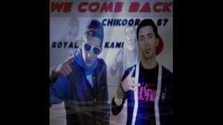 Royal Kami Feat Chikoor67 we come back.mp3