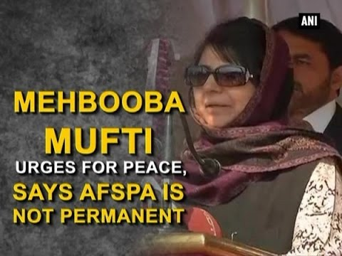 Mehbooba Mufti urges for peace, says AFSPA is not permanent - ANI News