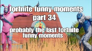 Fortnite funny moments part 34  (probably The last one i make)
