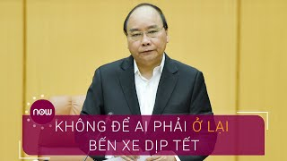 Thủ tướng: Không để ai phải ở lại bến xe dịp Tết | VTC Now