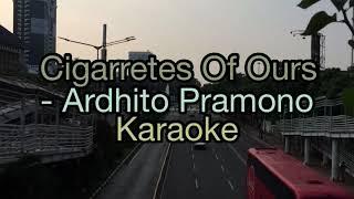 Cigarretes of Ours - Ardhito Pramono karaoke