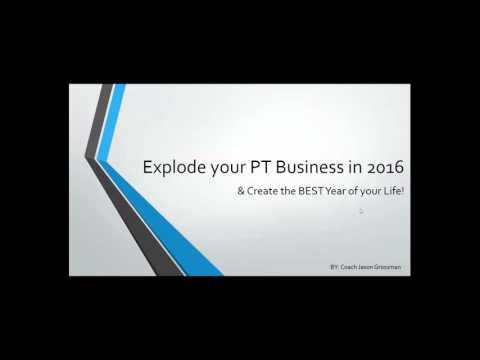 Explode your PT Business in 2016 Create the BEST Year of your Life!