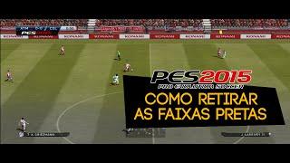 PES15 - Como retirar as faixas pretas do jogo (PC)