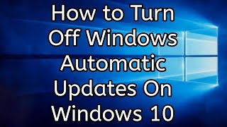 How to Turn Off Windows Automatic Updates on Windows 10
