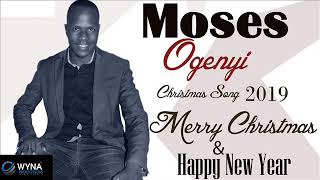 Merry Christmas & Happy New Year Moses Ogenyi New Chistmas music 2019 DjWYna