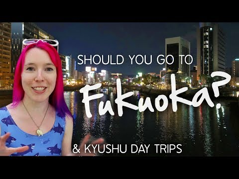 Should You Go to FUKUOKA? (& Kyushu Day Trips)