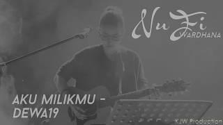 Nufi Wardhana Dewa19 Aku Milikmu cover