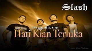 Slash - Hati Kian Terluka (Official Music Video)