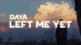 Daya Left Me Yet