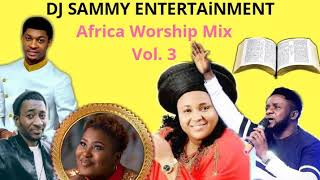 AFRICA WORSHIP MIX VOL.3 BY DJ SAMMY FT CHIOMA JESUS,MERCY CHINWO,STEVE CROWN,JUDIKAY AND MORE.mp3