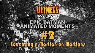 Ultness Countdowns: Epic Batman Animated Moments - #2 Educating a Martian on Martians