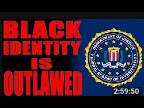 The Black Authority - 10 7 2017 FBI Declares Black Identity is Terrorist Movement